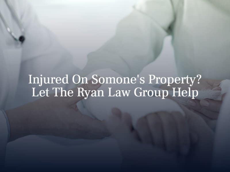 Injured On Someone's Property? Let The Ryan Law Group Help