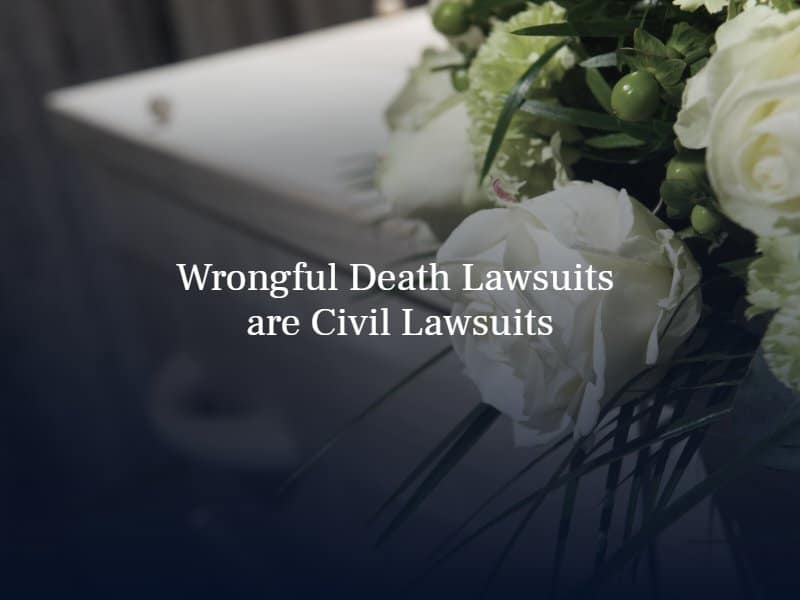 Wrongful Death Lawsuits are Civil Lawsuits