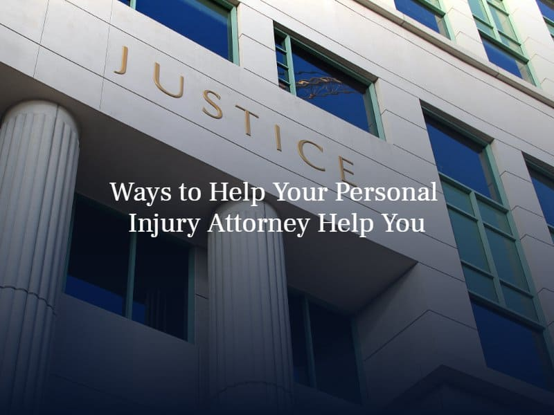 Ways to Help Your Personal Injury Attorney Help You